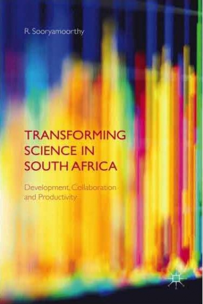 R. Sooryamoorthy (2015) Transforming Science in South Africa. Development, Collaboration and Productivity. Palgrave Macmillan.