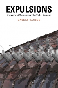 Saskia Sassen (2014). Expulsions: Brutality and Complexity in the Global Economy Cambridge, Mass: Harvard University Press/Belknap Book.