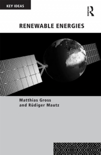 Matthias Gross, Rüdiger Mautz (2014) Renewable Energies. Routledge.